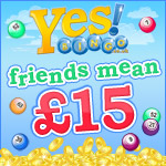 Friends Mean £15 at Yes Bingo